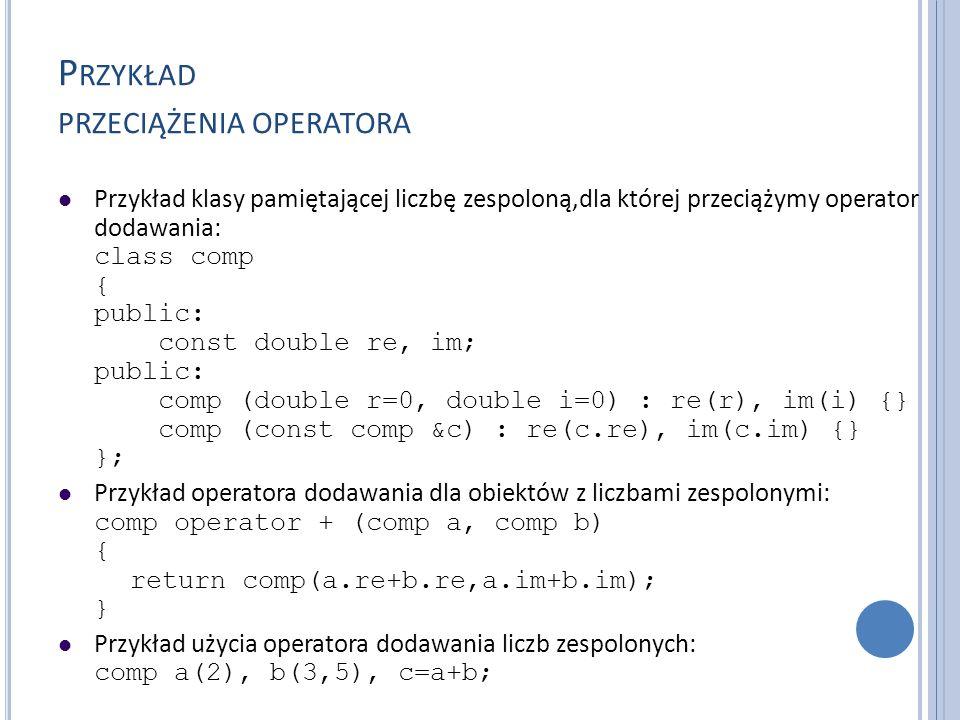 P RZYKŁAD PRZECIĄŻENIA OPERATORA Przykład klasy pamiętającej liczbę zespoloną,dla której przeciążymy operator dodawania: class comp { public: const do