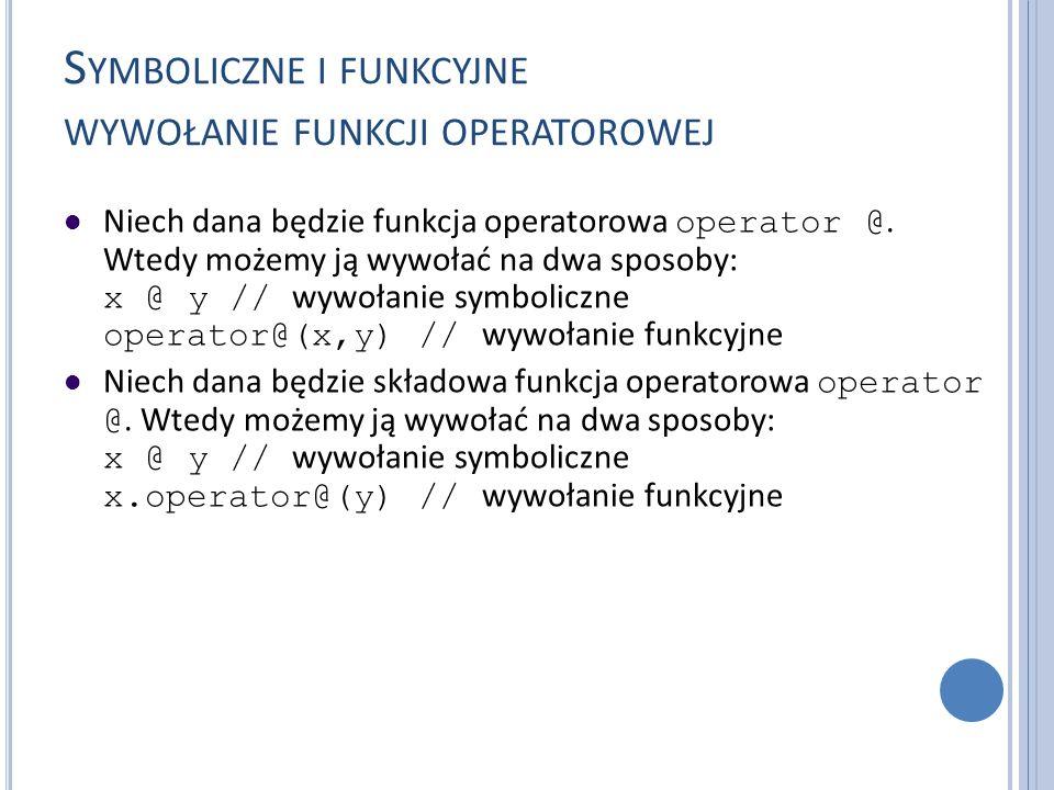 S YMBOLICZNE I FUNKCYJNE WYWOŁANIE FUNKCJI OPERATOROWEJ Niech dana będzie funkcja operatorowa operator @. Wtedy możemy ją wywołać na dwa sposoby: x @