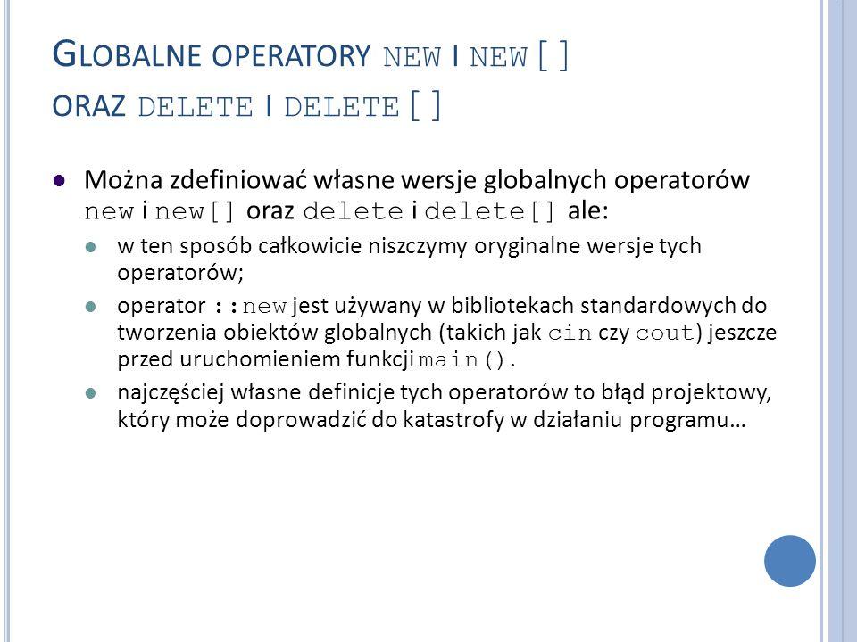 G LOBALNE OPERATORY NEW I NEW [] ORAZ DELETE I DELETE [] Można zdefiniować własne wersje globalnych operatorów new i new[] oraz delete i delete[] ale: