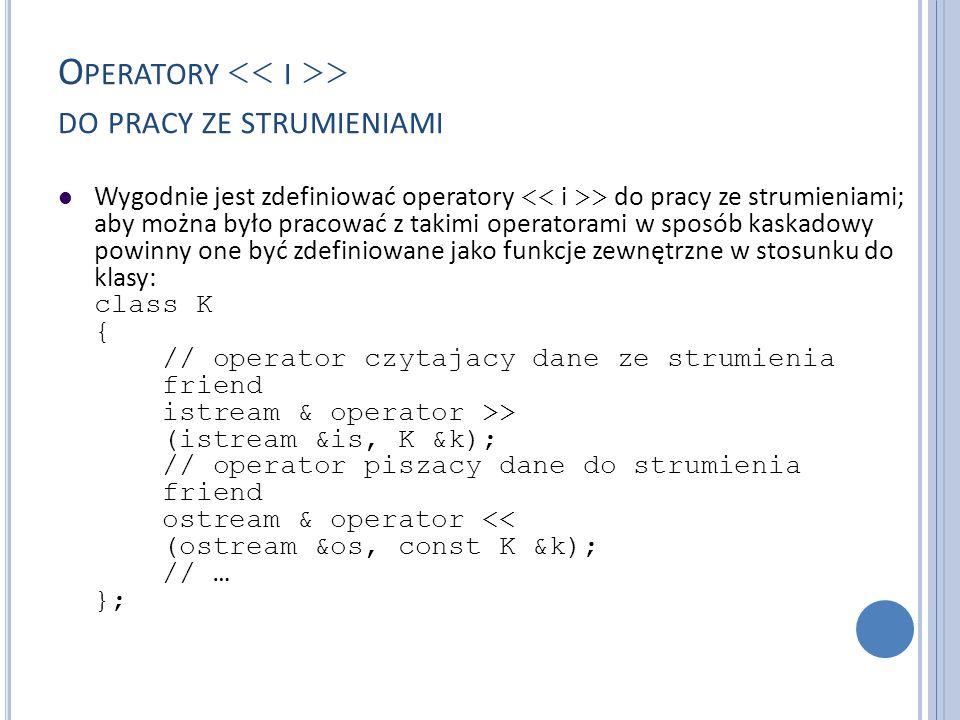 O PERATORY > DO PRACY ZE STRUMIENIAMI Wygodnie jest zdefiniować operatory > do pracy ze strumieniami; aby można było pracować z takimi operatorami w s