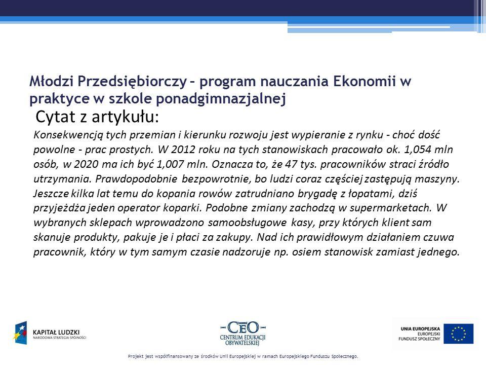 Młodzi Przedsiębiorczy – program nauczania Ekonomii w praktyce w szkole ponadgimnazjalnej Cytat z artykułu: Projekt jest współfinansowany ze środków U