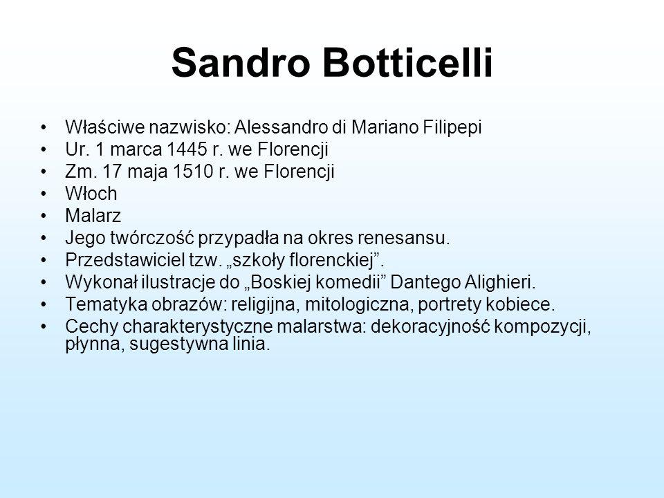 Sandro Botticelli Właściwe nazwisko: Alessandro di Mariano Filipepi Ur. 1 marca 1445 r. we Florencji Zm. 17 maja 1510 r. we Florencji Włoch Malarz Jeg