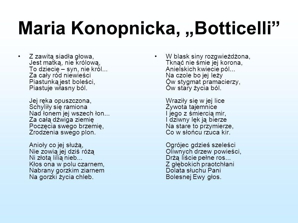 """Maria Konopnicka, """"Botticelli"""" Z zawitą siadła głowa, Jest matką, nie królową, To dziecię – syn, nie król... Za cały ród niewieści Piastunką jest bole"""