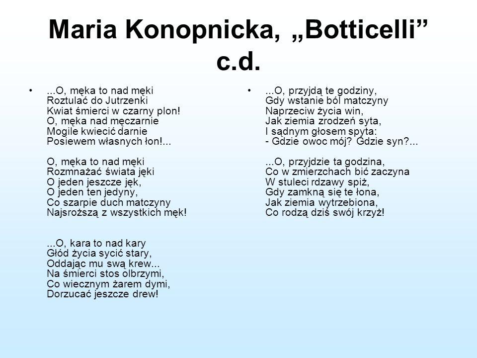 """Maria Konopnicka, """"Botticelli"""" c.d....O, męka to nad męki Roztulać do Jutrzenki Kwiat śmierci w czarny plon! O, męka nad męczarnie Mogile kwiecić darn"""