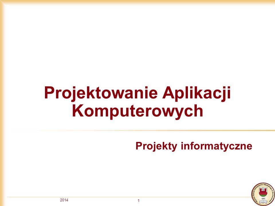 2014 1 Projektowanie Aplikacji Komputerowych Projekty informatyczne