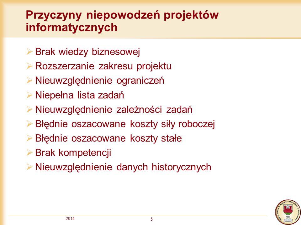 2014 5 Przyczyny niepowodzeń projektów informatycznych  Brak wiedzy biznesowej  Rozszerzanie zakresu projektu  Nieuwzględnienie ograniczeń  Niepeł