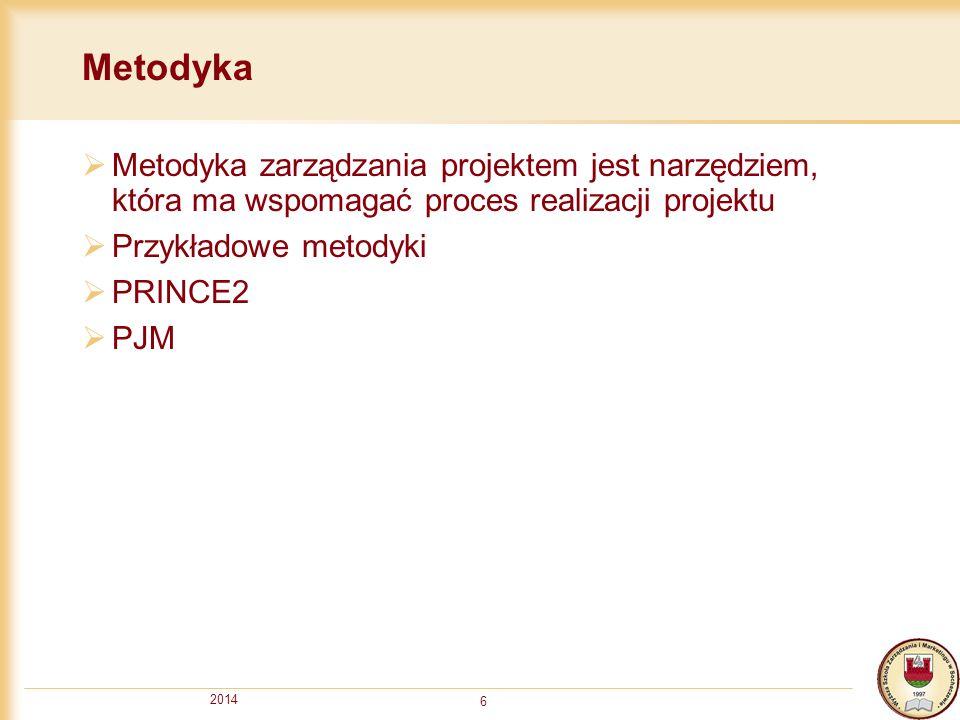 2014 6 Metodyka  Metodyka zarządzania projektem jest narzędziem, która ma wspomagać proces realizacji projektu  Przykładowe metodyki  PRINCE2  PJM