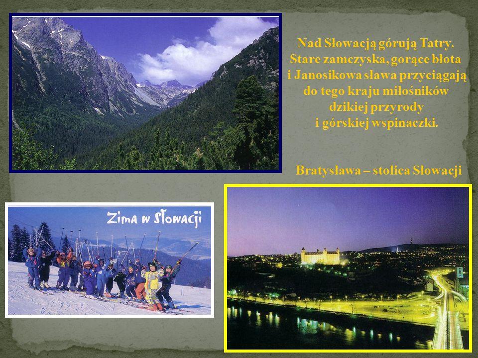 SŁOWACJA Powierzchnia: 49 035 km 2 Ludność: 5 396 193 Stolica: Bratysława Język: słowacki Członek UE: 2004 Janosik - zbójnik tatrzański Jaskinia Domic