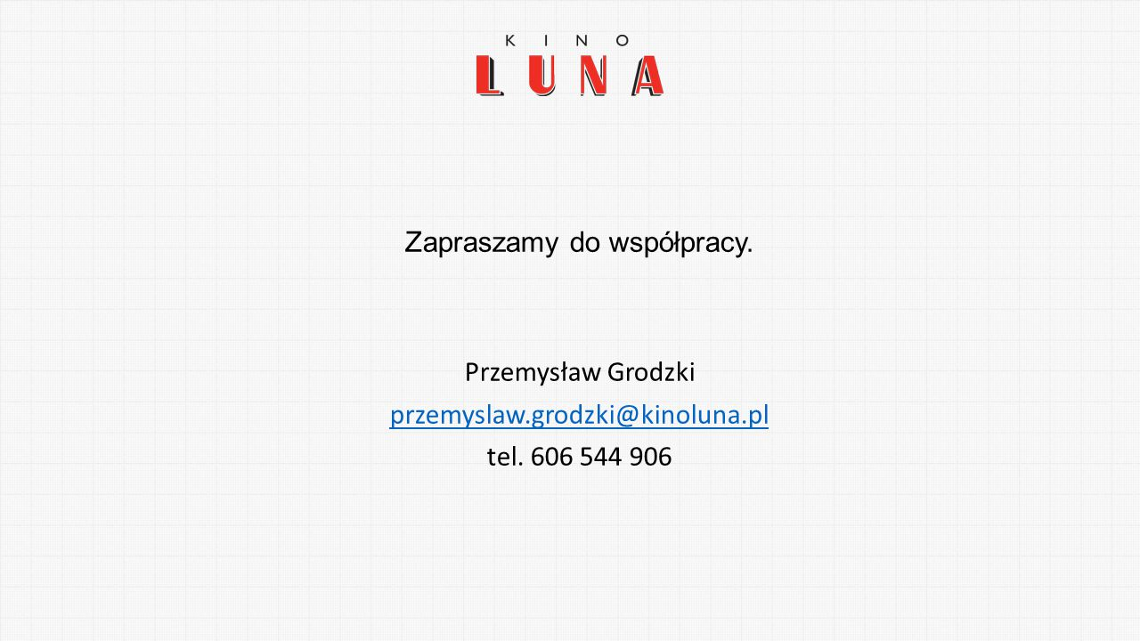 Zapraszamy do współpracy. Przemysław Grodzki przemyslaw.grodzki@kinoluna.pl tel. 606 544 906