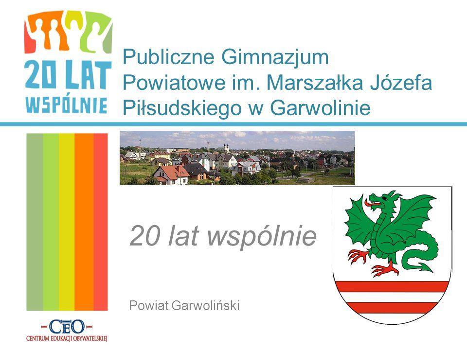Publiczne Gimnazjum Powiatowe im. Marszałka Józefa Piłsudskiego w Garwolinie 20 lat wspólnie Powiat Garwoliński