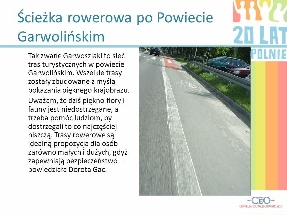 Ścieżka rowerowa po Powiecie Garwolińskim Tak zwane Garwoszlaki to sieć tras turystycznych w powiecie Garwolińskim. Wszelkie trasy zostały zbudowane z