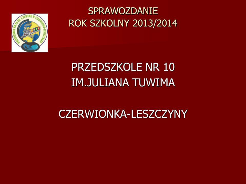 SPRAWOZDANIE ROK SZKOLNY 2013/2014 PRZEDSZKOLE NR 10 IM.JULIANA TUWIMA CZERWIONKA-LESZCZYNY