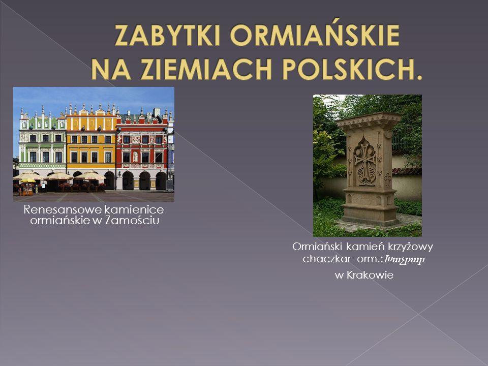 Renesansowe kamienice ormiańskie w Zamościu Ormiański kamień krzyżowy chaczkar orm.: Խաչքար w Krakowie