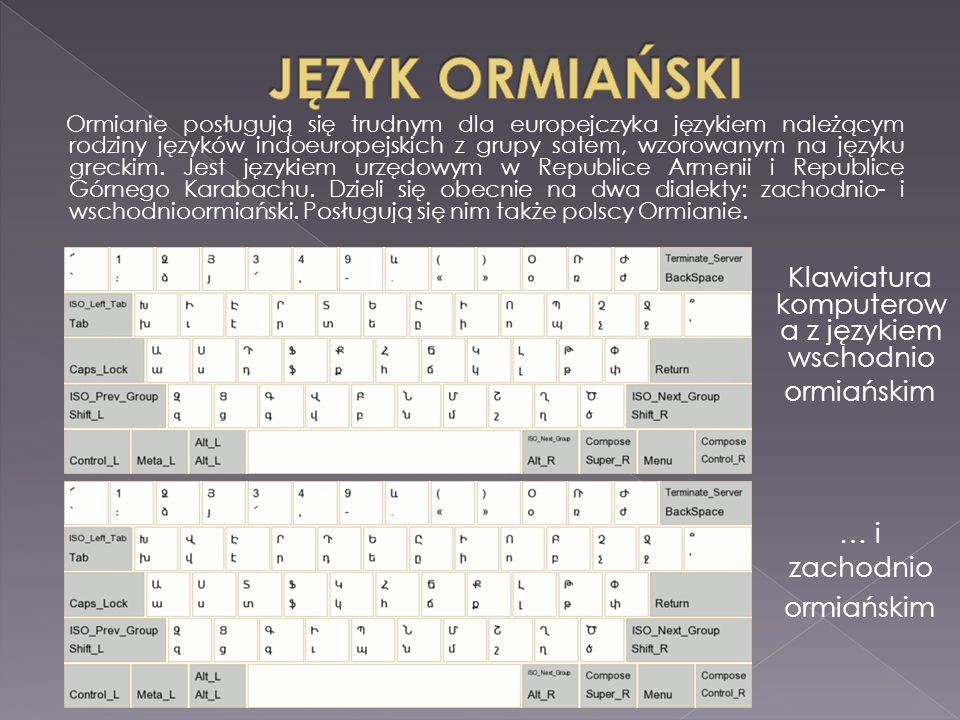 Ormianie posługują się trudnym dla europejczyka językiem należącym rodziny języków indoeuropejskich z grupy satem, wzorowanym na języku greckim.