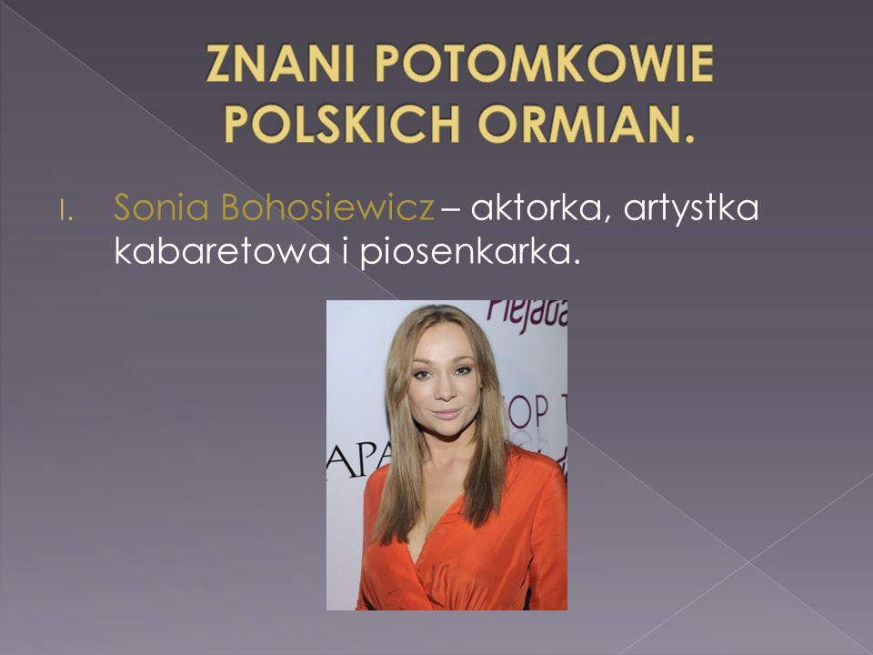 I. Sonia Bohosiewicz – aktorka, artystka kabaretowa i piosenkarka.