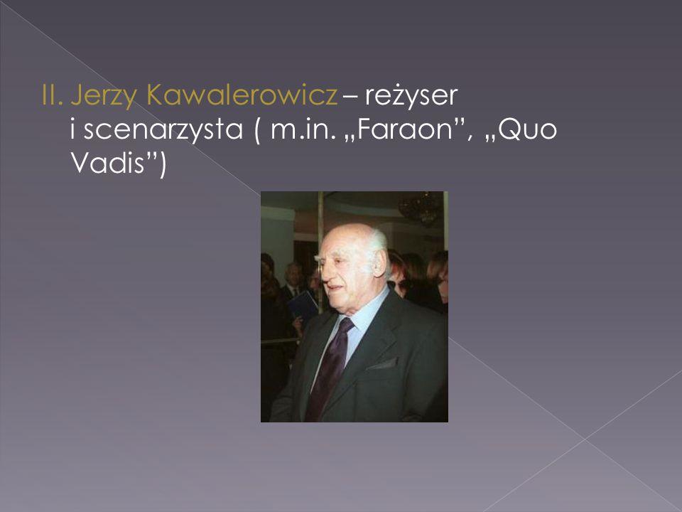"""II. Jerzy Kawalerowicz – reżyser i scenarzysta ( m.in. """"Faraon , """"Quo Vadis )"""