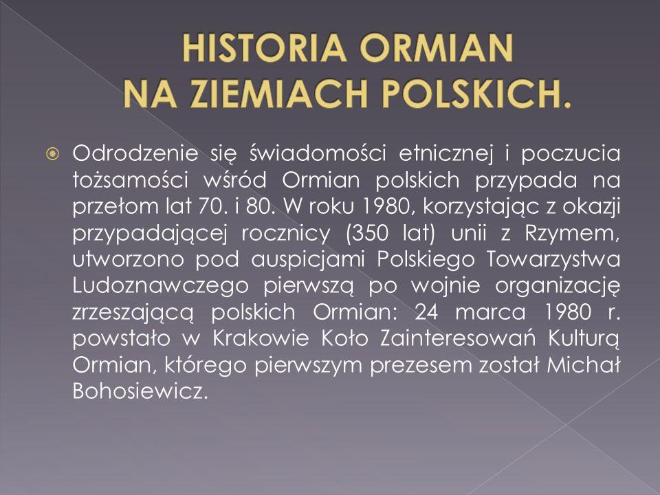  Odrodzenie się świadomości etnicznej i poczucia tożsamości wśród Ormian polskich przypada na przełom lat 70. i 80. W roku 1980, korzystając z okazji