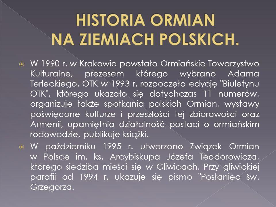  W 1990 r. w Krakowie powstało Ormiańskie Towarzystwo Kulturalne, prezesem którego wybrano Adama Terleckiego. OTK w 1993 r. rozpoczęło edycję