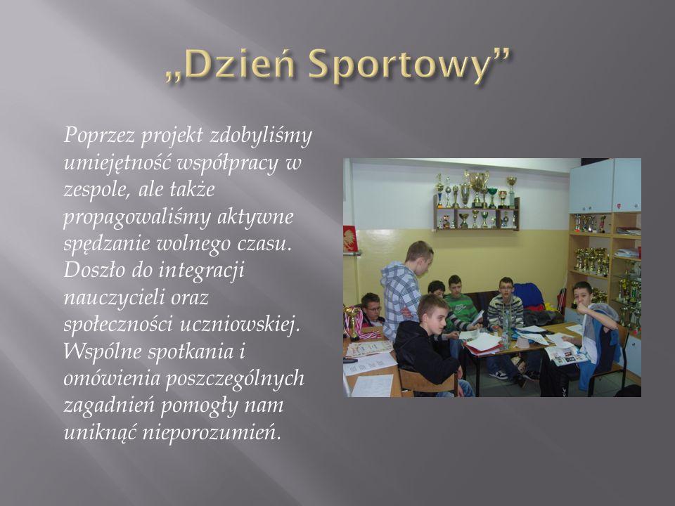 Poprzez projekt zdobyliśmy umiejętność współpracy w zespole, ale także propagowaliśmy aktywne spędzanie wolnego czasu. Doszło do integracji nauczyciel