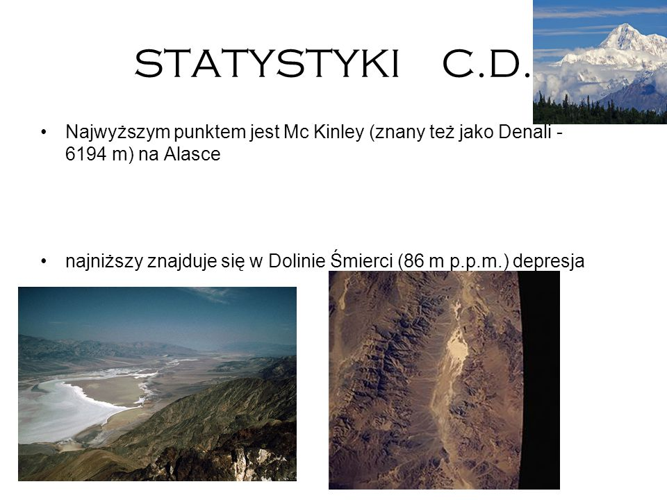 STATYSTYKI C.D. Najwyższym punktem jest Mc Kinley (znany też jako Denali - 6194 m) na Alasce najniższy znajduje się w Dolinie Śmierci (86 m p.p.m.) de