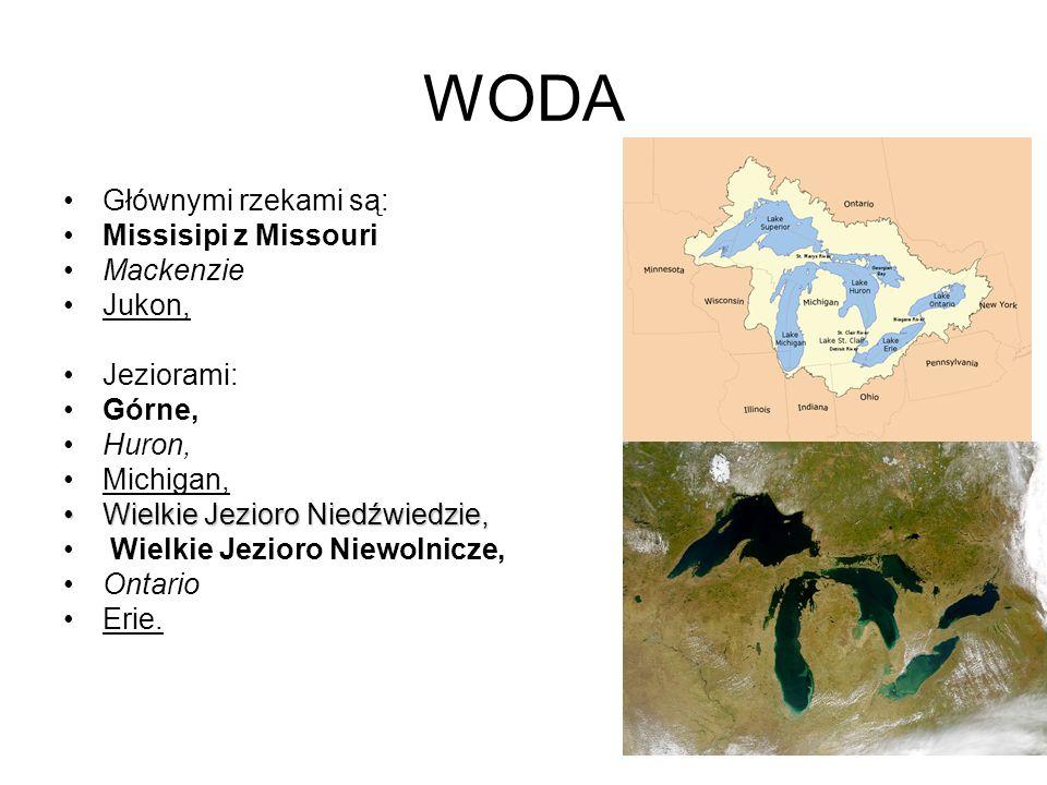 WODA Głównymi rzekami są: Missisipi z Missouri Mackenzie Jukon, Jeziorami: Górne, Huron, Michigan, Wielkie Jezioro Niedźwiedzie,Wielkie Jezioro Niedźw