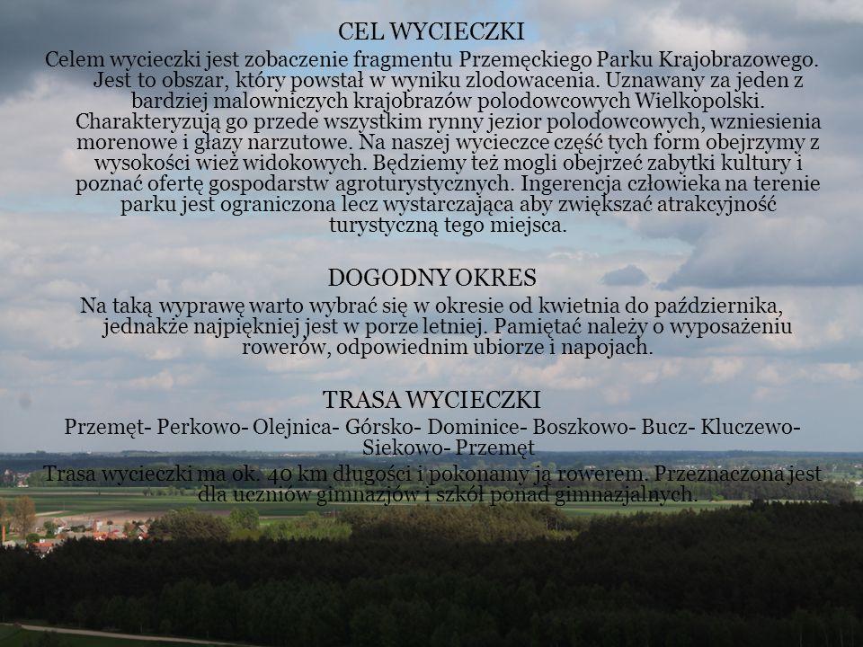 CEL WYCIECZKI Celem wycieczki jest zobaczenie fragmentu Przemęckiego Parku Krajobrazowego. Jest to obszar, który powstał w wyniku zlodowacenia. Uznawa