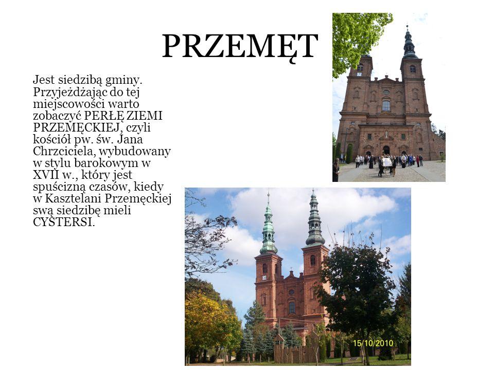 PRZEMĘT Jest siedzibą gminy. Przyjeżdżając do tej miejscowości warto zobaczyć PERŁĘ ZIEMI PRZEMĘCKIEJ, czyli kościół pw. św. Jana Chrzciciela, wybudow