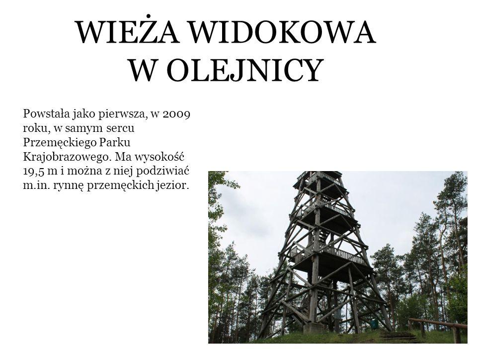 WIEŻA WIDOKOWA W OLEJNICY Powstała jako pierwsza, w 2009 roku, w samym sercu Przemęckiego Parku Krajobrazowego. Ma wysokość 19,5 m i można z niej podz