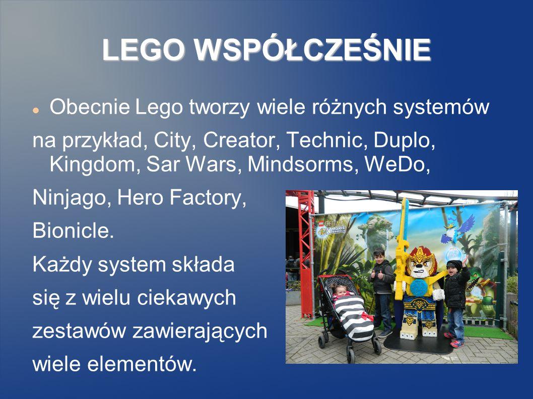LEGO WSPÓŁCZEŚNIE Obecnie Lego tworzy wiele różnych systemów na przykład, City, Creator, Technic, Duplo, Kingdom, Sar Wars, Mindsorms, WeDo, Ninjago, Hero Factory, Bionicle.