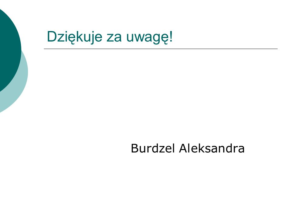 Dziękuje za uwagę! Burdzel Aleksandra