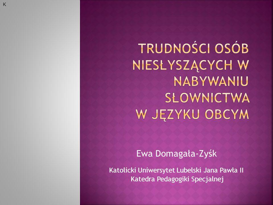 Ewa Domagała-Zyśk Katolicki Uniwersytet Lubelski Jana Pawła II Katedra Pedagogiki Specjalnej K
