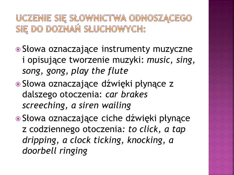  Słowa oznaczające instrumenty muzyczne i opisujące tworzenie muzyki: music, sing, song, gong, play the flute  Słowa oznaczające dźwięki płynące z d