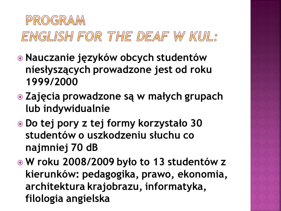  Nauczanie języków obcych studentów niesłyszących prowadzone jest od roku 1999/2000  Zajęcia prowadzone są w małych grupach lub indywidualnie  Do t