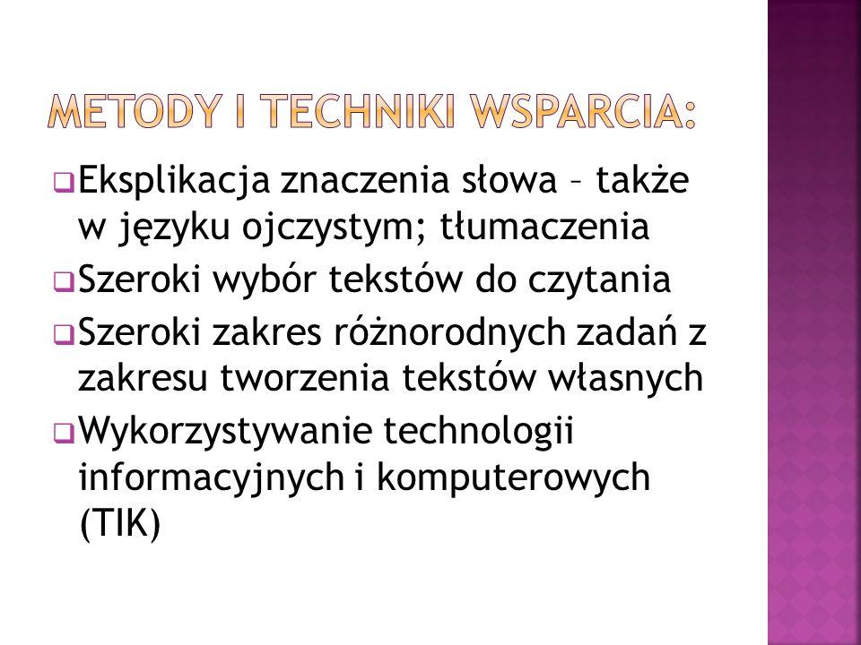  Eksplikacja znaczenia słowa – także w języku ojczystym; tłumaczenia  Szeroki wybór tekstów do czytania  Szeroki zakres różnorodnych zadań z zakres