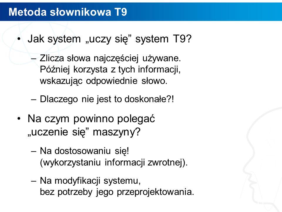 """Metoda słownikowa T9 Jak system """"uczy się"""" system T9? –Zlicza słowa najczęściej używane. Później korzysta z tych informacji, wskazując odpowiednie sło"""