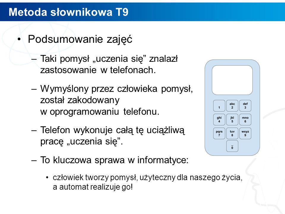 """Metoda słownikowa T9 Podsumowanie zajęć –Taki pomysł """"uczenia się"""" znalazł zastosowanie w telefonach. –Wymyślony przez człowieka pomysł, został zakodo"""