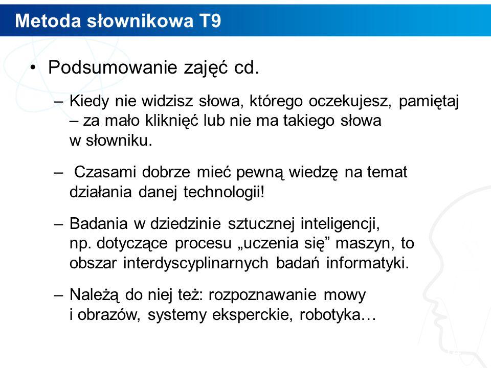 Metoda słownikowa T9 Podsumowanie zajęć cd. –Kiedy nie widzisz słowa, którego oczekujesz, pamiętaj – za mało kliknięć lub nie ma takiego słowa w słown