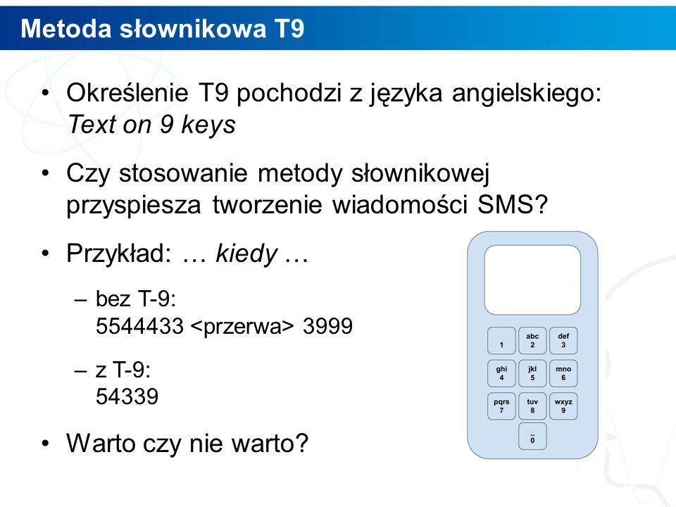 Metoda słownikowa T9 Określenie T9 pochodzi z języka angielskiego: Text on 9 keys Czy stosowanie metody słownikowej przyspiesza tworzenie wiadomości S