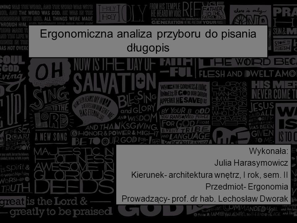Ergonomiczna analiza przyboru do pisania długopis Wykonała: Julia Harasymowicz Kierunek- architektura wnętrz, I rok, sem. II Przedmiot- Ergonomia Prow