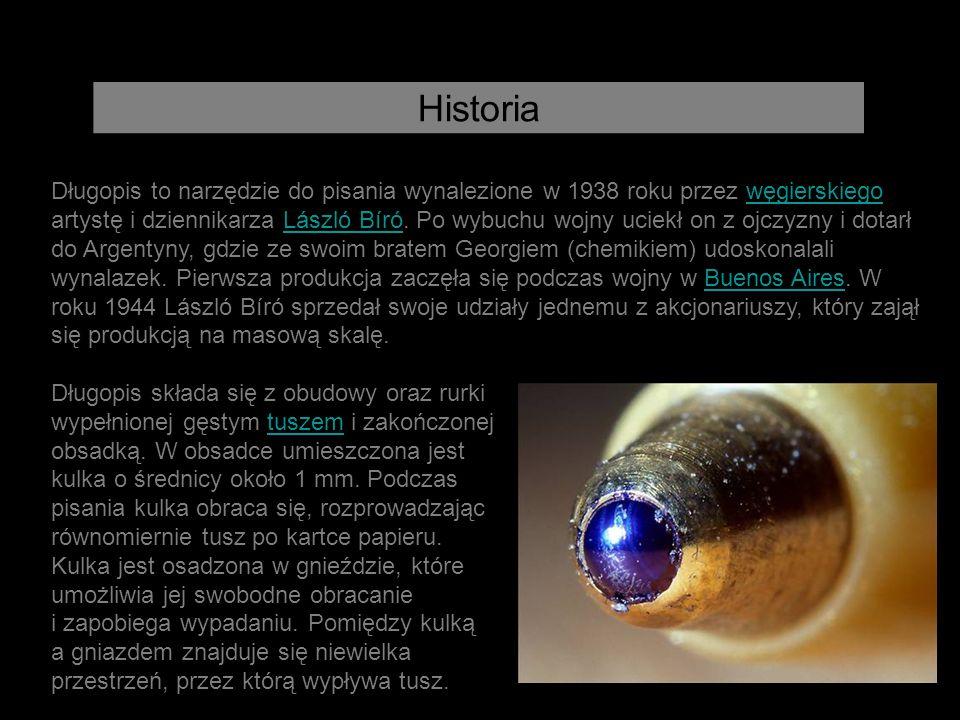 Historia Długopis to narzędzie do pisania wynalezione w 1938 roku przez węgierskiego artystę i dziennikarza László Bíró. Po wybuchu wojny uciekł on z