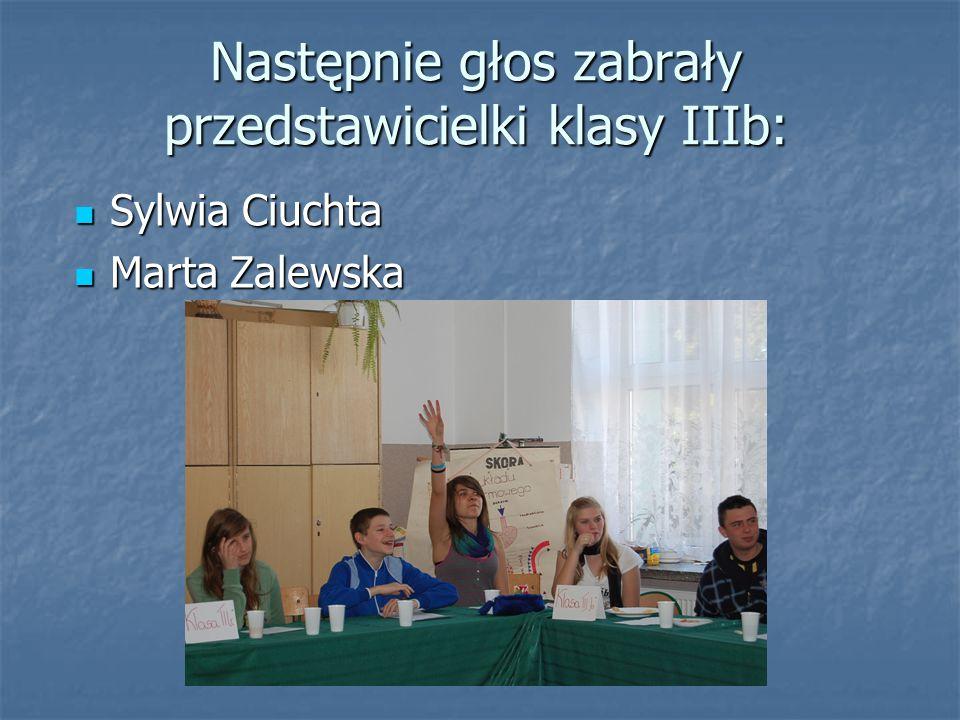 Następnie głos zabrały przedstawicielki klasy IIIb: Sylwia Ciuchta Sylwia Ciuchta Marta Zalewska Marta Zalewska
