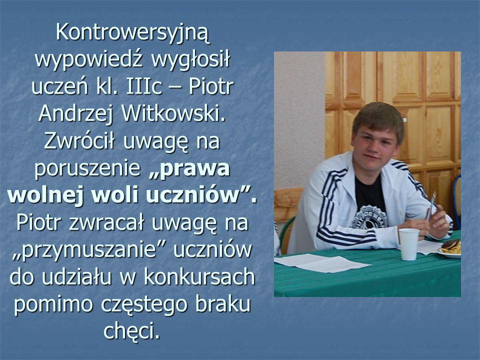 Kontrowersyjną wypowiedź wygłosił uczeń kl.IIIc – Piotr Andrzej Witkowski.