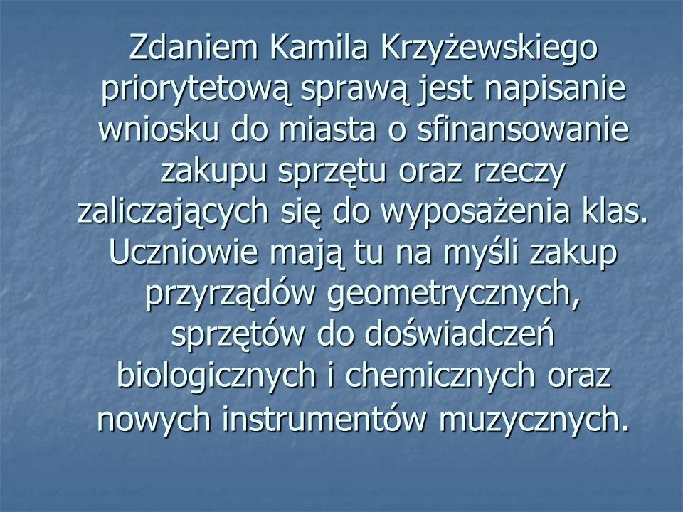 Zdaniem Kamila Krzyżewskiego priorytetową sprawą jest napisanie wniosku do miasta o sfinansowanie zakupu sprzętu oraz rzeczy zaliczających się do wyposażenia klas.