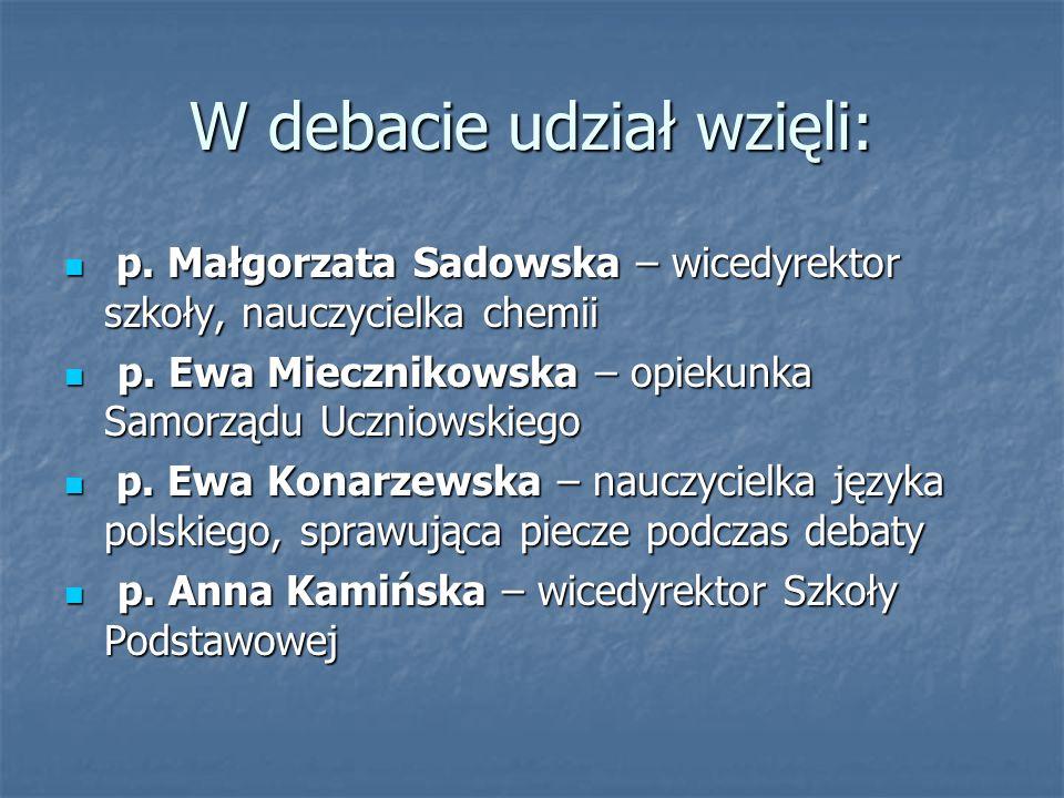 W debacie udział wzięli: p. Małgorzata Sadowska – wicedyrektor szkoły, nauczycielka chemii p.