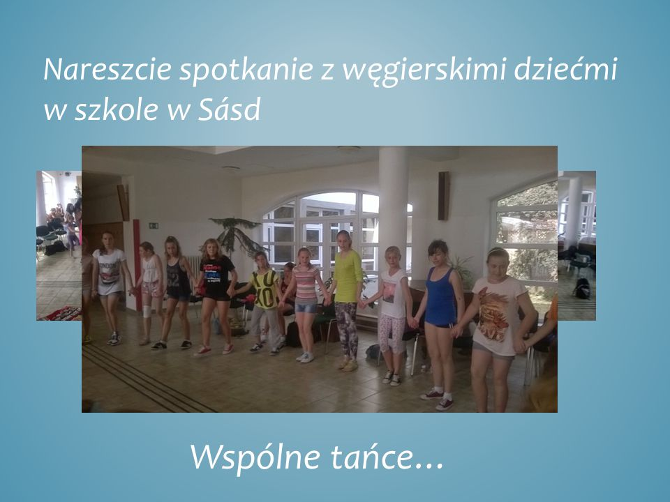 Nareszcie spotkanie z węgierskimi dziećmi w szkole w Sásd Wspólne tańce…
