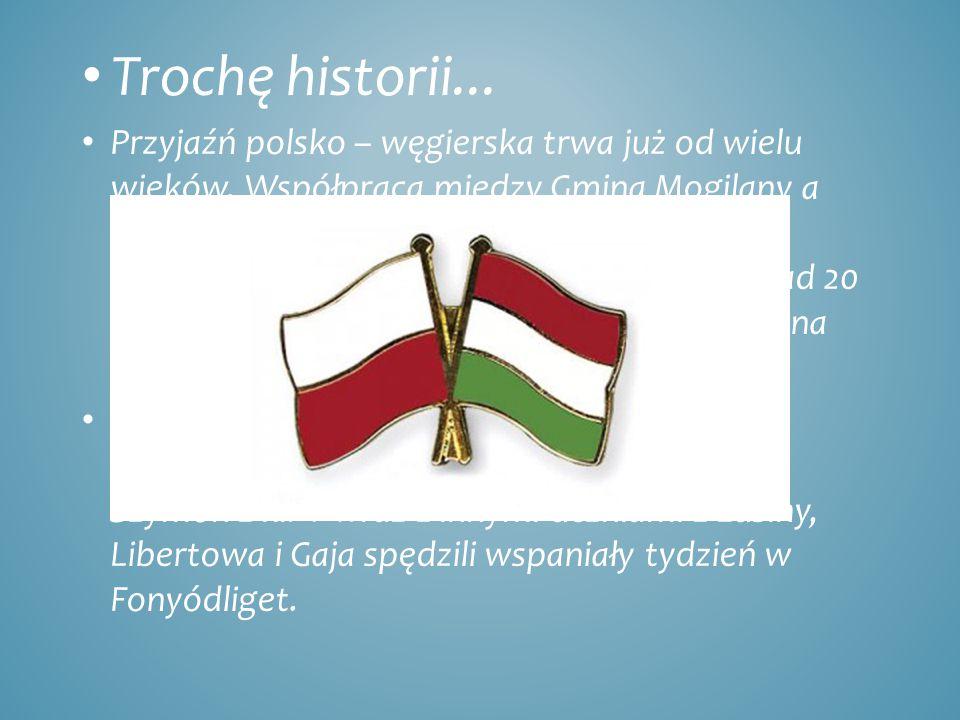 Trochę historii... Przyjaźń polsko – węgierska trwa już od wielu wieków.