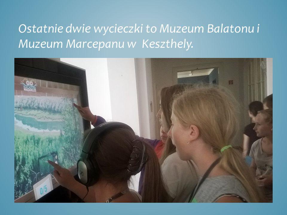 Ostatnie dwie wycieczki to Muzeum Balatonu i Muzeum Marcepanu w Keszthely.