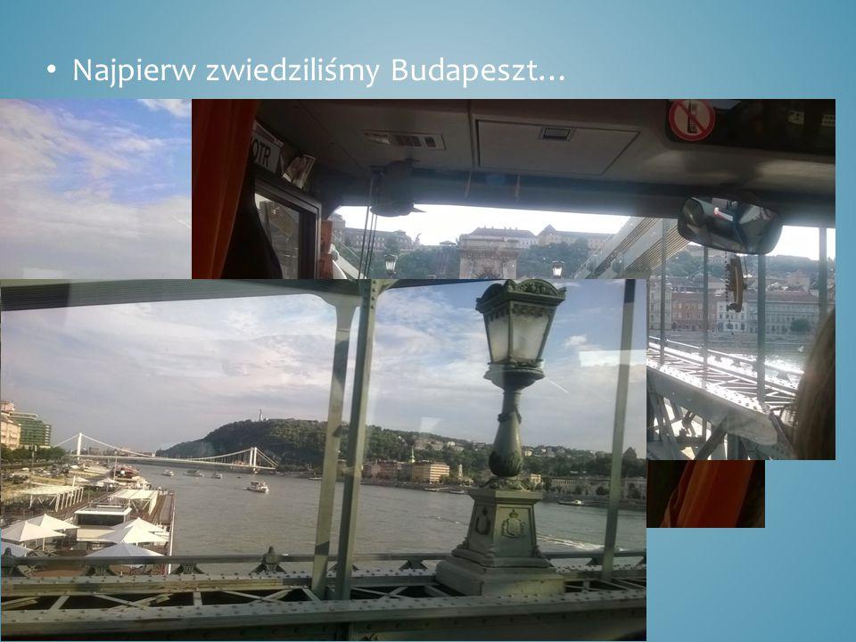 Najpierw zwiedziliśmy Budapeszt…