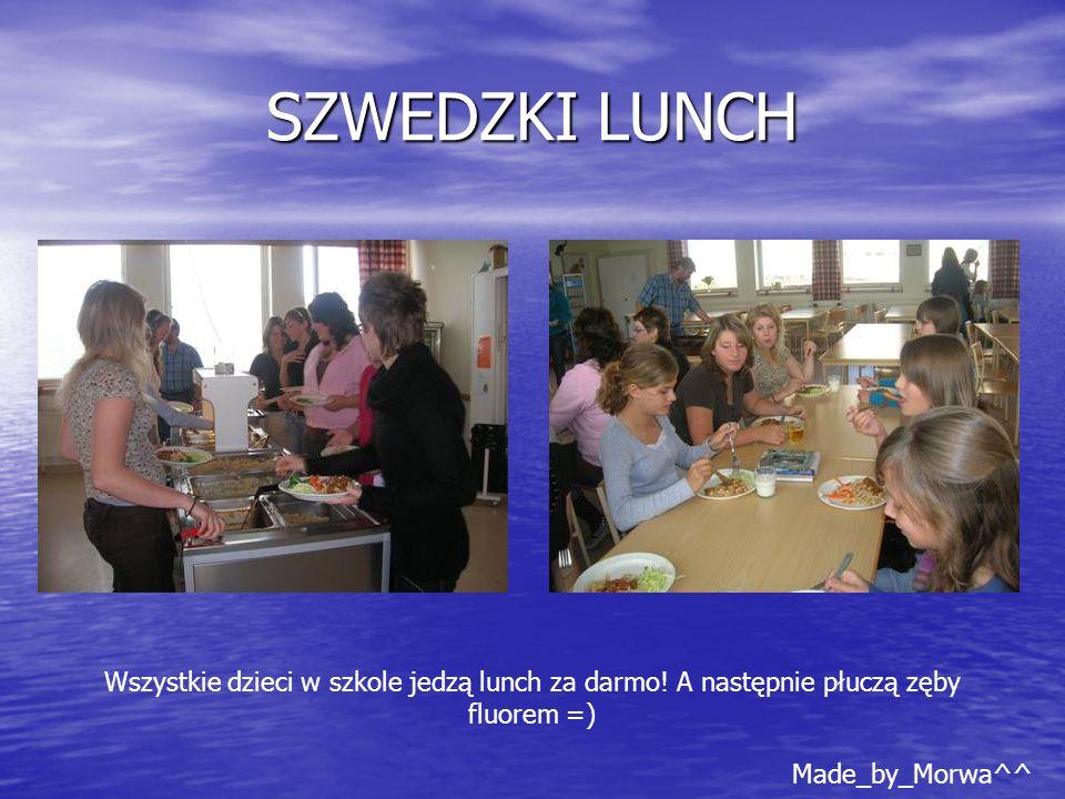 SZWEDZKI LUNCH Wszystkie dzieci w szkole jedzą lunch za darmo.