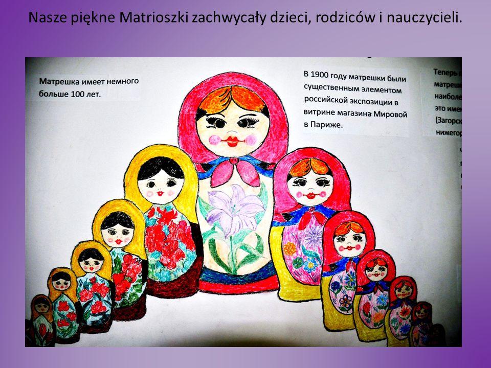 Nasze piękne Matrioszki zachwycały dzieci, rodziców i nauczycieli.